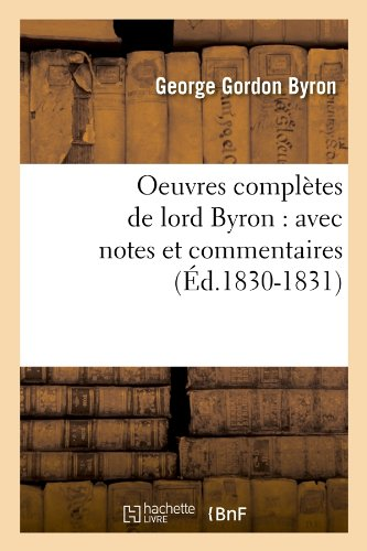 Oeuvres Completes de Lord Byron: Avec Notes Et Commentaires (Ed.1830-1831) (Litterature) (French Edition) pdf epub