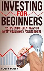 Investing for Beginners: 12 Tips on Different Ways to Invest Your Money for Beginners (Stocks) (English Edition)