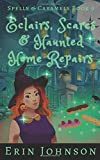 Eclairs, Scares & Haunted Home Repairs: A Cozy Witch Mystery (Spells & Caramels)