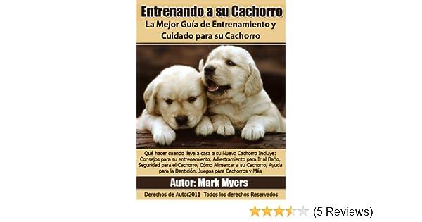 Entrenando a su Cachorro: La Mejor Guía de Entrenamiento y Cuidado para su Cachorro (Spanish Edition) - Kindle edition by Mark Myers.