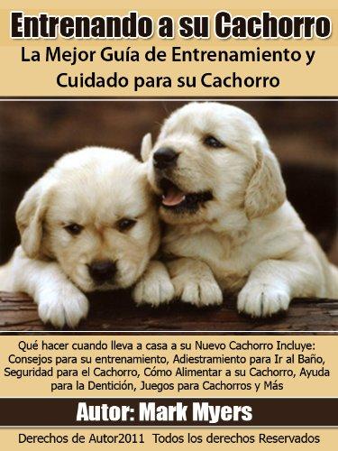 Entrenando a su Cachorro: La Mejor Guía de Entrenamiento y Cuidado para su Cachorro (