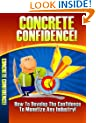 Concrete Confidence! - How To Develope The Confidence To Monetize Any Industry!
