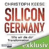 Silicon Germany: Wie wir die digitale Transformation schaffen (audio edition)