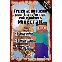 Trucs et astuces pour transformer votre univers Minecraft, Version 1.9 (French Edition)