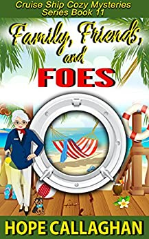 Family, Friends, and Foes: A Cruise Ship Cozy Mystery (Cruise Ship Christian Cozy Mysteries Series Book 11) by [Callaghan, Hope]