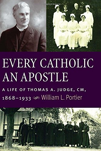 Every Catholic An Apostle: A Life of Thomas A. Judge, CM, 1868–1933 (Blessed Trinity Catholic)