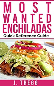 Enchiladas: Most Wanted Quick Reference Guide  Easy and Quick Enchilada Recipes (Enchilada Cookbook, Healthy Living, Healthy diet, Enchiladas, Mexican Cookbook)
