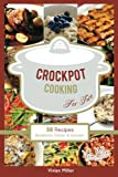 Crockpot Cooking For Two: 50 Recipes Breakfast, Dinner & Dessert (The Best Crockpot Recipes) (Volume 1)