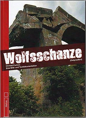 Wolfsschanze Karte.Wolfsschanze Ostpreussen Eine Bild Und Textdokumentation