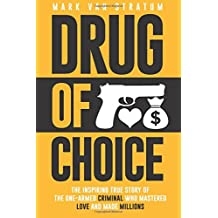 Drug of Choice: The Inspiring True Story of the One-Armed Criminal Who Mastered Love and Made Millions