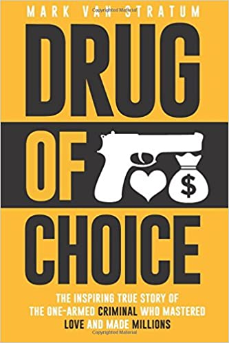 Drug Of Choice The Inspiring True Story One Armed Criminal Who Mastered Love And Made Millions Mark Van Stratum Warsaw 9781946697028 Amazon
