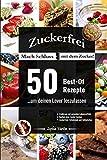 Zuckerfrei: Mach Schluss mit dem Zucker! 50 Best-Of Rezepte ...um deinen Lover loszulassen - Ernährung mit gesunden Lebensmitteln - Kuchen ohne Zucker ... Schokolade und Süßigkeiten (German Edition)