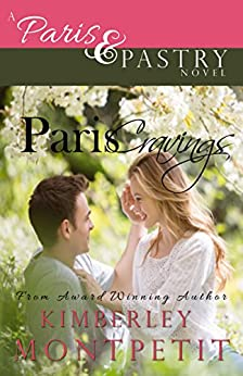 Paris Cravings: A Paris & Pastry Novel (The Paris & Pastry Collection Book 1) by [Montpetit, Kimberley]