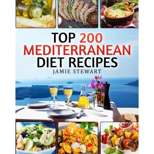 Top 200 Mediterranean Diet Recipes: (Mediterranean Cookbook, Mediterranean Diet, Weight Loss, Healthy Recipes, Mediterranean Slow Cooking, Breakfast, Lunch, Snacks and Dinner)