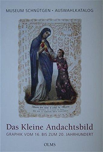 Das kleine Andachtsbild: Graphik vom 16. bis zum 20. Jahrhundert. Auswahlkatalog des Museum Schnütgen. Herausgegeben von Ulrich Rehm.