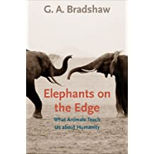 Elephants on the Edge: What Animals Teach Us about Humanity