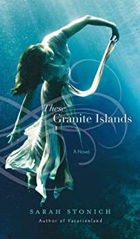 These Granite Islands by [Stonich, Sarah]