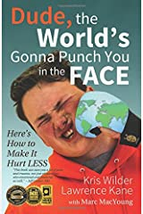 Dude, The World's Gonna Punch You in the Face: Here's How to Make it Hurt Less Paperback