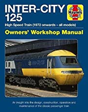 Inter-City 125 Owners' Workshop Manual: High Speed Train (1972 onwards - all models) - An insight into the design, construction, operation and maintenance of the classic passenger train