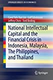 National Intellectual Capital and the Financial Crisis in Indonesia, Malaysia, the Philippines, and Thailand, Lin, Carol Yeh-Yun and Edvinsson, Leif, 1461479428