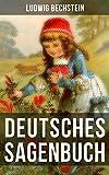 Deutsches Sagenbuch: 1000 Sagen in einem Band (German Edition)