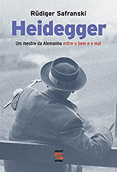 Heidegger: Um mestre da Alemanha entre o bem e o mal por [Safranski, Rüdiger]