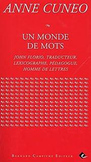 Un monde de mots : John Florio, traducteur, lexicographe, pédagogue, homme de lettres : un récit, Cuneo, Anne