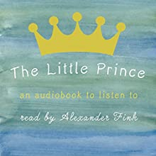 The Little Prince Audiobook by Antoine De Saint-Exupéry Narrated by Alexander Fink