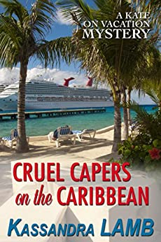 Cruel Capers on the Caribbean (A Kate on Vacation Mystery Book 2) by [Lamb, Kassandra]