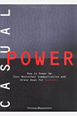 Casual Power: How to Power Up Your Nonverbal Communication & Dress Down for Success