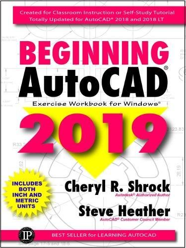 BEGINNING AUTOCAD 2019 EXERCIS E WORKBOOK