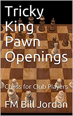 Tricky King Pawn Openings: Chess for Club Players