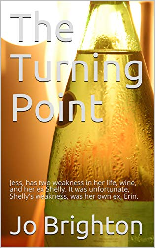 (The Turning Point: Jess, has two weakness in her life, wine, and her ex Shelly. It was unfortunate, Shelly's weakness, was her own ex, Erin.)
