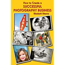 How to Create a Successful Photography Business by Elizabeth Etienne (2012-03-06)