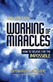 Developing Faith for the Working of Miracles, Jennifer LeClaire, 0981979564