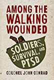 Among the Walking Wounded: Soldiers, Survival, and PTSD