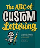 ABC of Custom Lettering, The : A Practical Guide to Drawing Letters