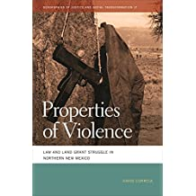Properties of Violence: Law and Land Grant Struggle in Northern New Mexico (Geographies of Justice and Social Transformation Ser.)