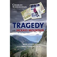 Tragedy on Jackass Mountain: More Stories from a Small-Town Mountie: Written by Charles Scheideman, 2011 Edition, Publisher: Harbour [Paperback]
