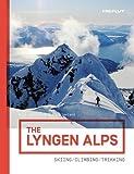 The Lyngen Alps (Norway): Skiing / Climbing / Trekking Guide