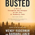 Busted: A Tale of Corruption and Betrayal in the City of Brotherly Love | Wendy Ruderman,Barbara Laker