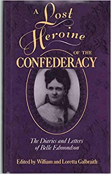 Book A Lost Heroine of the Confederacy: The Diaries and Letters of Belle Edmondson (Center for the Study of Southern Culture Series)