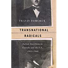 Transnational Radicals: Italian Anarchists in Canada and the U.S., 1915-1940 (Studies in Immigration and Culture)