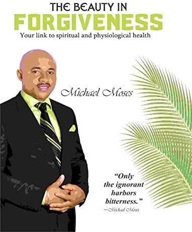 THE BEAUTY IN FORGIVENESS: Your Link To Spiritual And Physiological Health