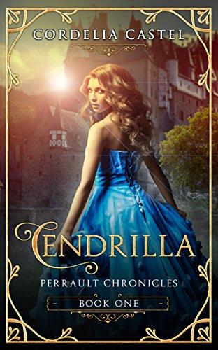 Cendrilla: A Fairytale (Perrault Chronicles Book 1) by [Castel, Cordelia]