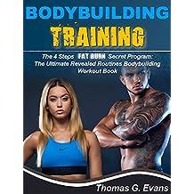 Bodybuilding Training - 4 steps fat burn secret program: the ultimate revealed routines bodybuilding workout book
