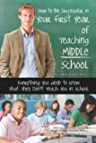 How to Be Successful in Your First Year of Teaching Middle School, Anne Kocsis, 1601383363