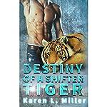 Destiny of a Shifter Tiger: Shifter Tiger Romance Book 1 | Karen Miller