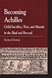 Becoming Achilles: Child-sacrifice, War, and Misrule in the lliad and Beyond (Greek Studies: Interdisciplinary Approaches)