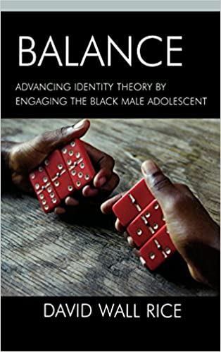 Ebook gratuit téléchargement pdfBalance: Advancing Identity Theory by Engaging the Black Male Adolescent by David Wall Rice 0739118889 PDF iBook PDB